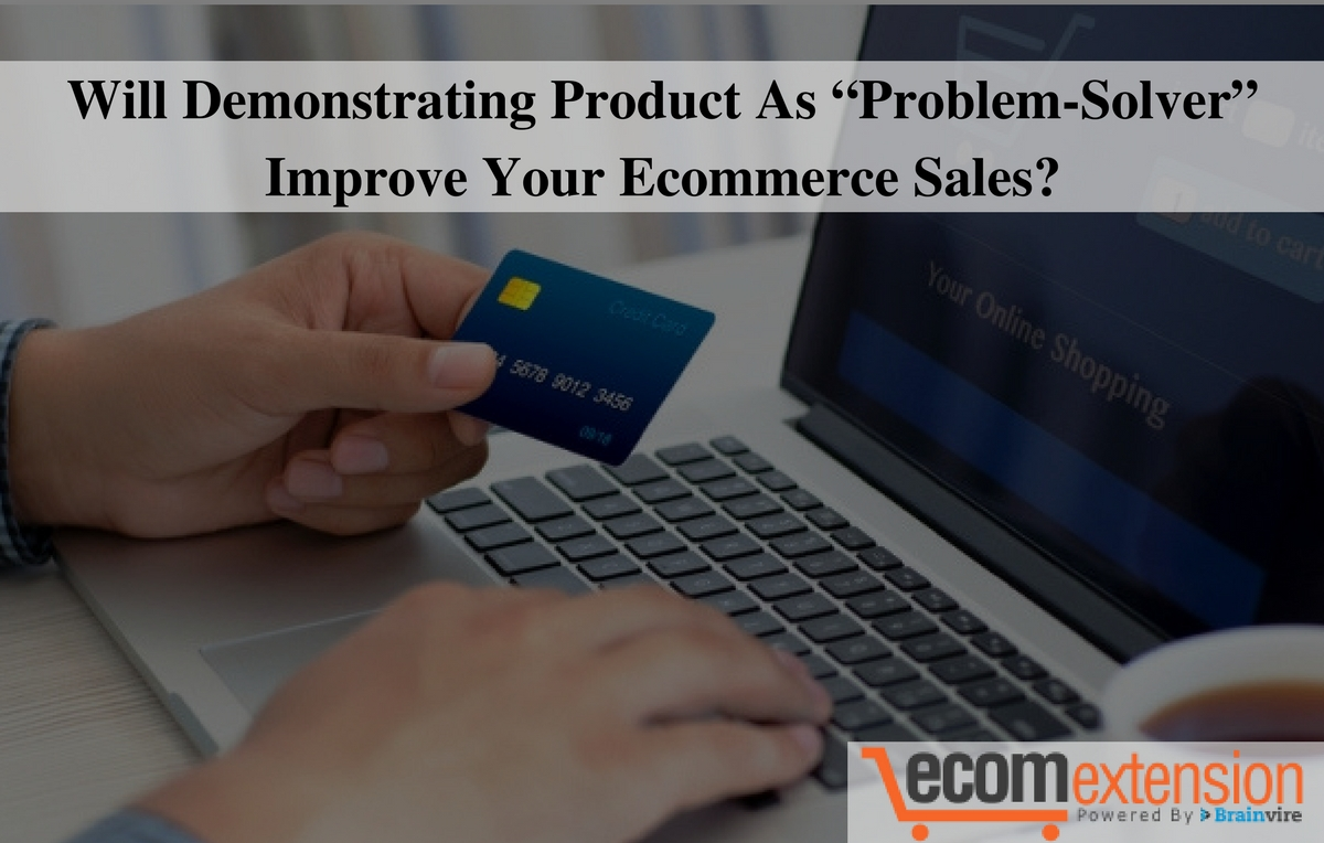 """Will Demonstrating Product As """"Problem-Solver"""" Improve Your Ecommerce Sales?"""