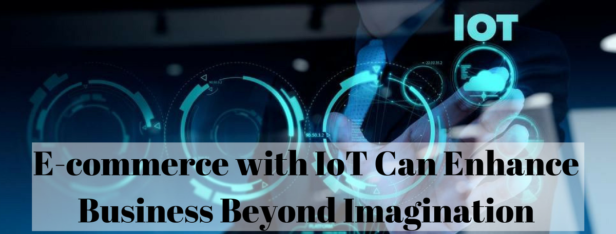 Ecommerce with IoT Can Enhance Business Beyond Imagination