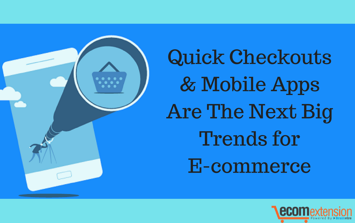 Quick Checkouts & Mobile Apps Are Next Big Trend for Ecommerce