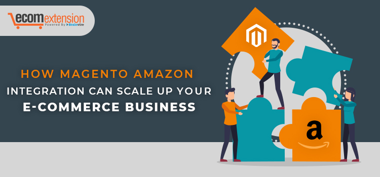 Magento Amazon Integration Can Scale Up Your E-commerce Business